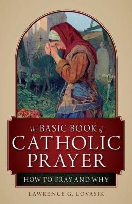 the Basic Book of Catholic Prayer 9781928832041